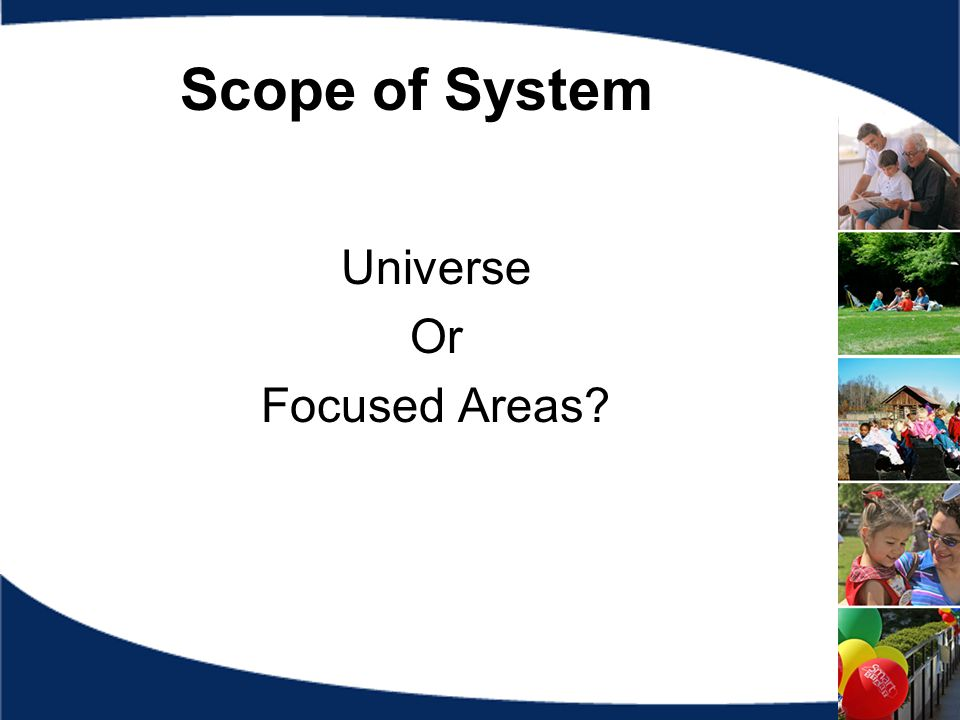 Scope of System Universe Or Focused Areas?