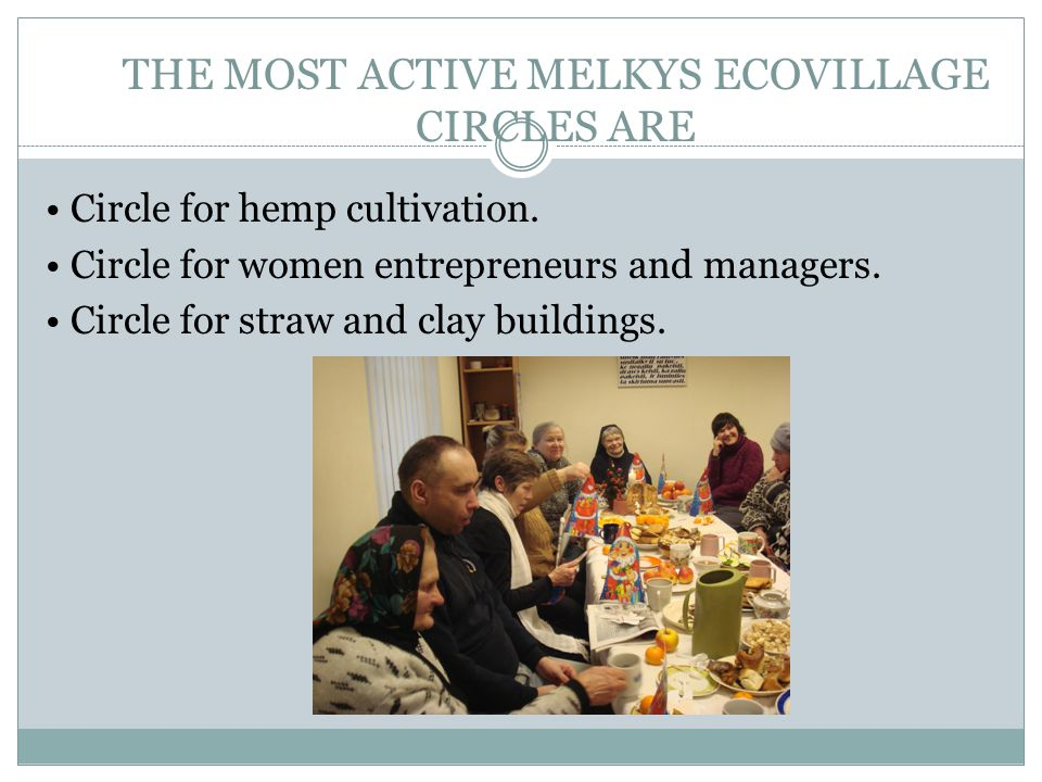 THE MOST ACTIVE MELKYS ECOVILLAGE CIRCLES ARE Circle for hemp cultivation.