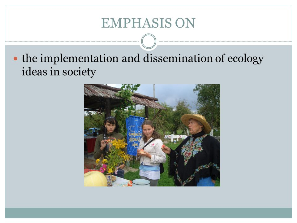 EMPHASIS ON the implementation and dissemination of ecology ideas in society
