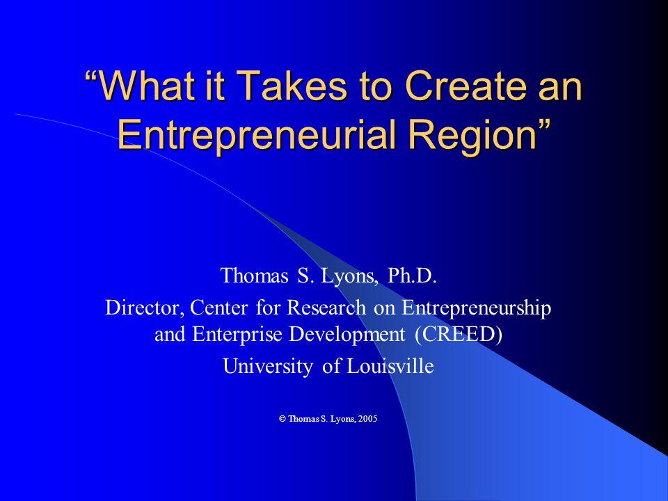 What it Takes to Create an Entrepreneurial Region Thomas S.