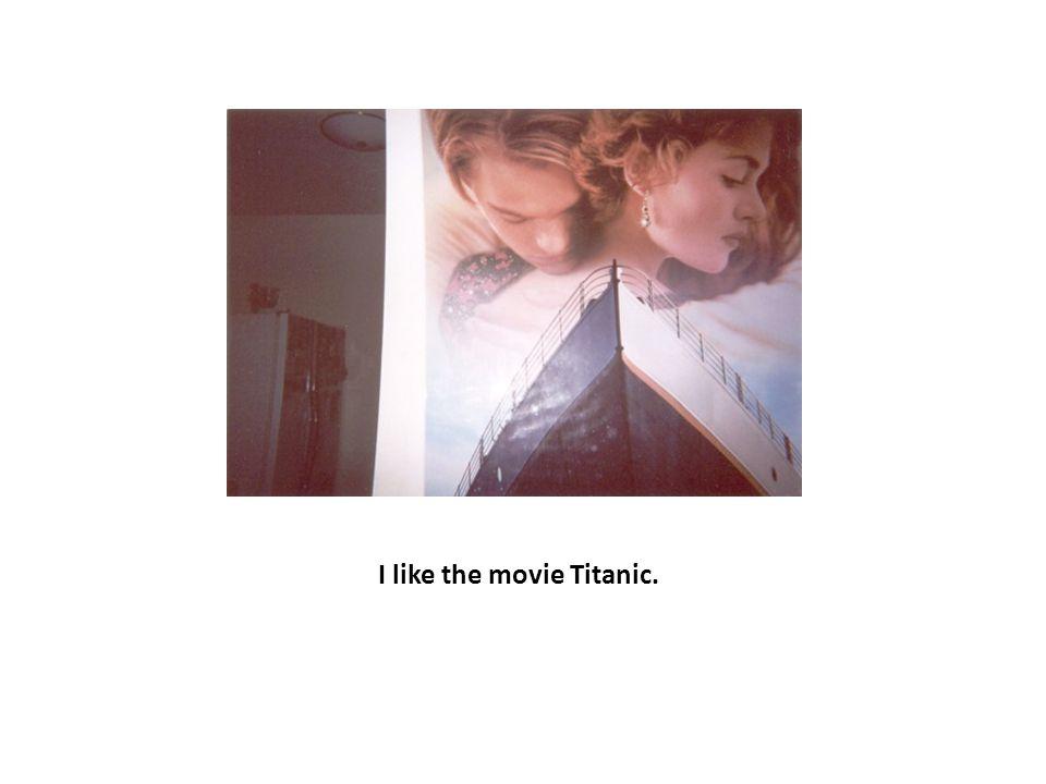 I like the movie Titanic.