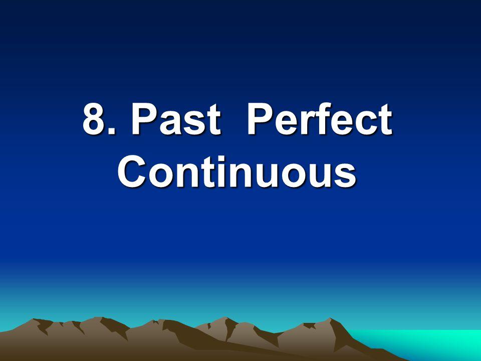 7. Past Perfect