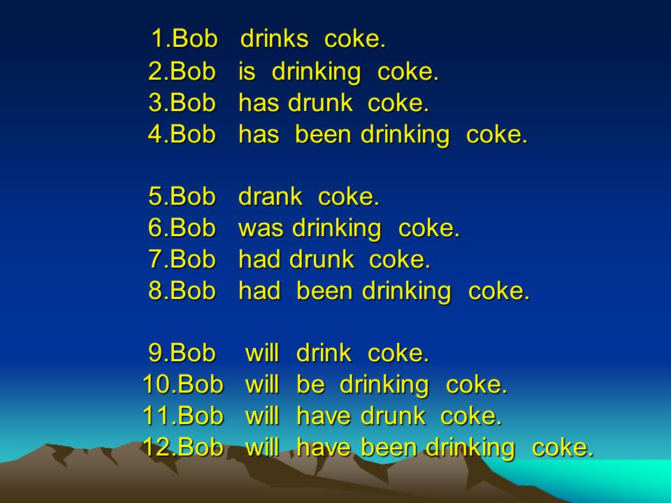 12 Tenses S + V + O Bob drinks coke.