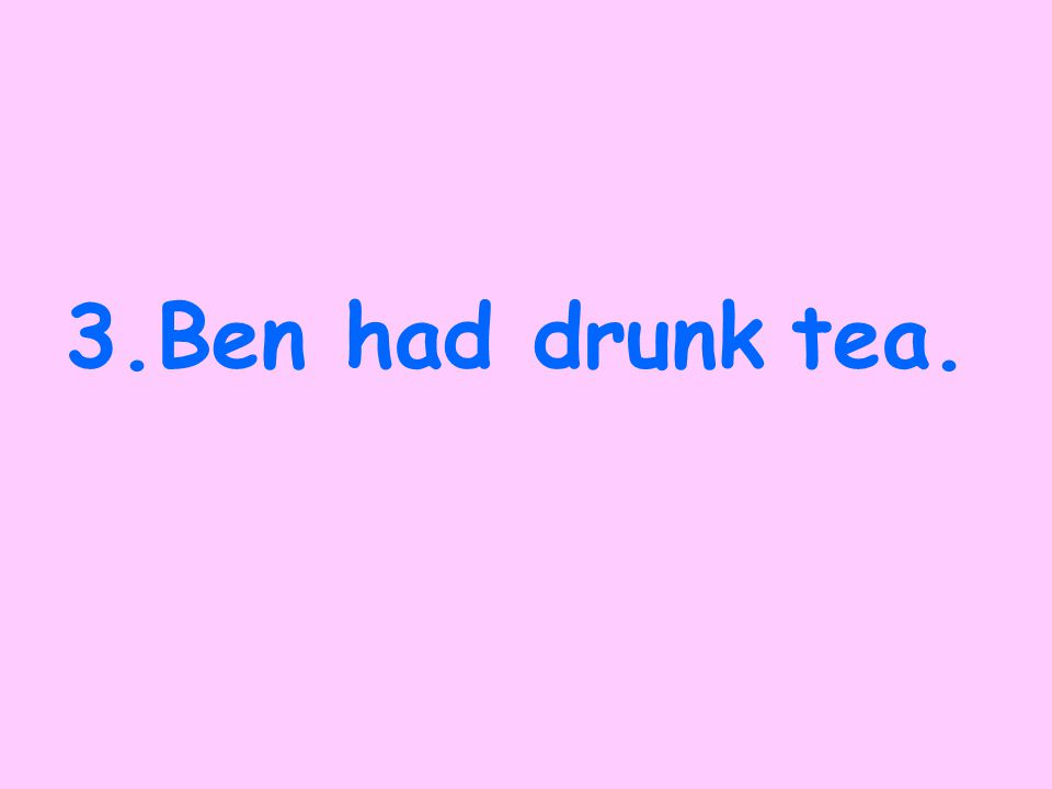 2. Ben will drink tea.