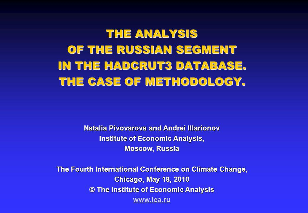 THE ANALYSIS OF THE RUSSIAN SEGMENT IN THE HADCRUT3 DATABASE. THE CASE OF METHODOLOGY. Natalia Pivovarovaand Andrei Illarionov Natalia Pivovarova and