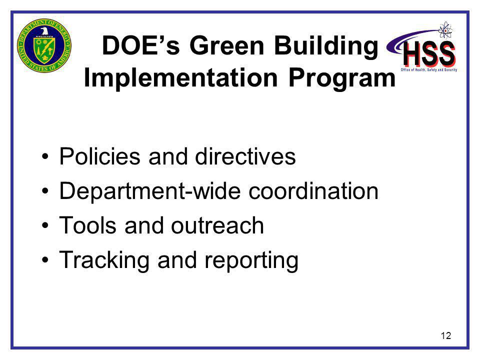 12 DOE's Green Building Implementation Program Policies and directives Department-wide coordination Tools and outreach Tracking and reporting