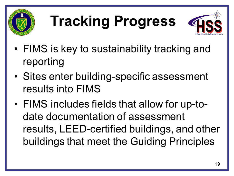 19 Tracking Progress FIMS is key to sustainability tracking and reporting Sites enter building-specific assessment results into FIMS FIMS includes fie