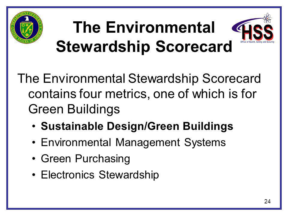 24 The Environmental Stewardship Scorecard The Environmental Stewardship Scorecard contains four metrics, one of which is for Green Buildings Sustainable Design/Green Buildings Environmental Management Systems Green Purchasing Electronics Stewardship