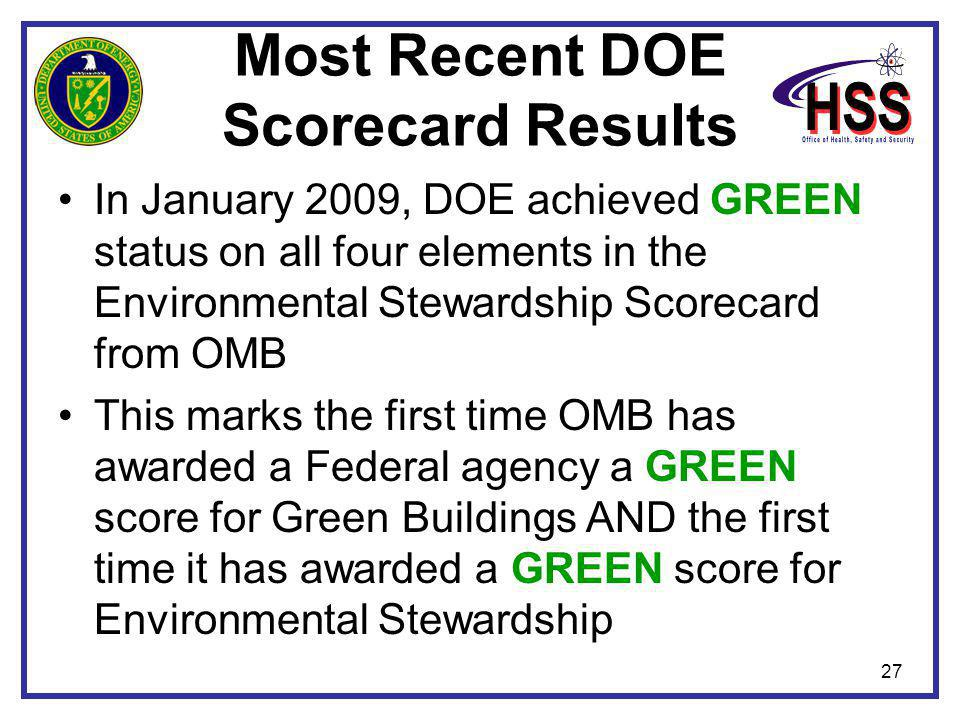 27 Most Recent DOE Scorecard Results In January 2009, DOE achieved GREEN status on all four elements in the Environmental Stewardship Scorecard from O