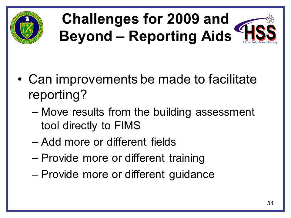 34 Challenges for 2009 and Beyond – Reporting Aids Can improvements be made to facilitate reporting? –Move results from the building assessment tool d