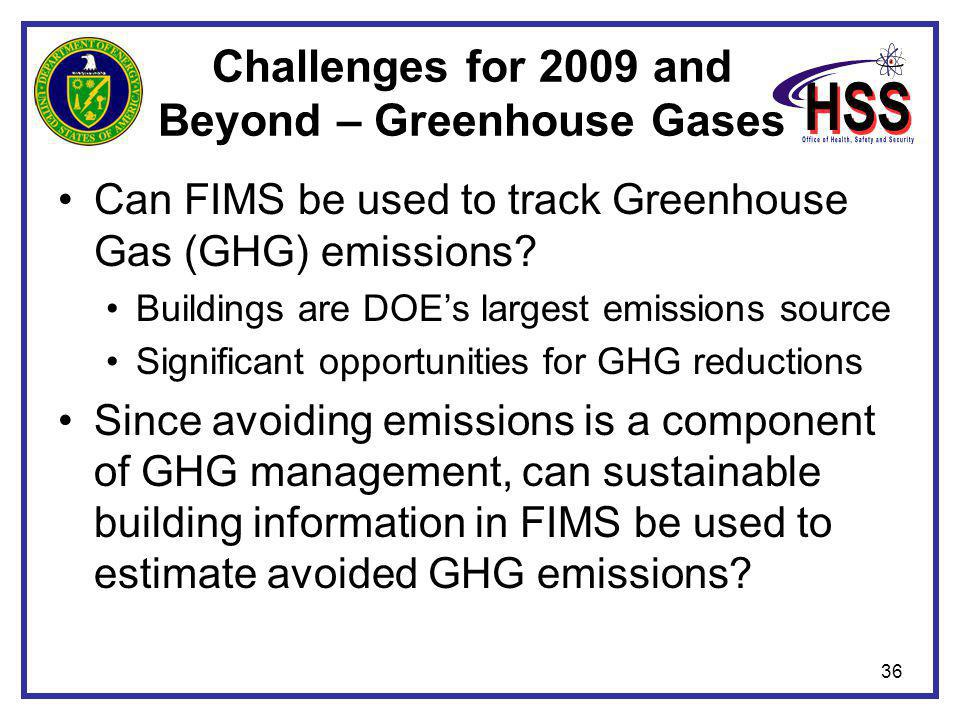 36 Challenges for 2009 and Beyond – Greenhouse Gases Can FIMS be used to track Greenhouse Gas (GHG) emissions.