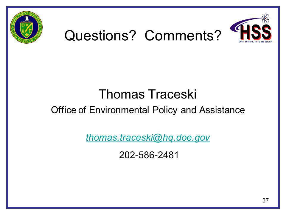 37 Questions? Comments? Thomas Traceski Office of Environmental Policy and Assistance thomas.traceski@hq.doe.gov 202-586-2481