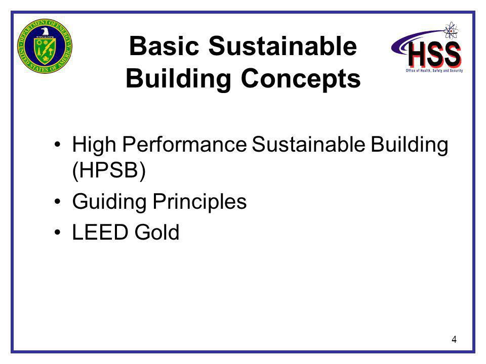 4 Basic Sustainable Building Concepts High Performance Sustainable Building (HPSB) Guiding Principles LEED Gold