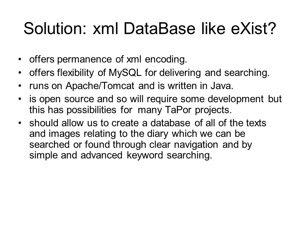 Solution: xml DataBase like eXist? offers permanence of xml encoding. offers flexibility of MySQL for delivering and searching. runs on Apache/Tomcat