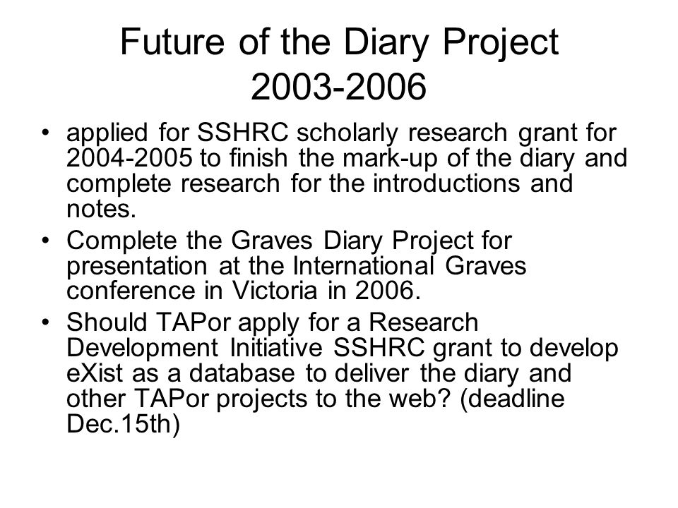 Future of the Diary Project 2003-2006 applied for SSHRC scholarly research grant for 2004-2005 to finish the mark-up of the diary and complete researc