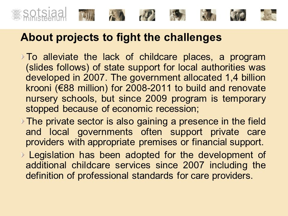 About projects to fight the challenges To alleviate the lack of childcare places, a program (slides follows) of state support for local authorities was developed in 2007.