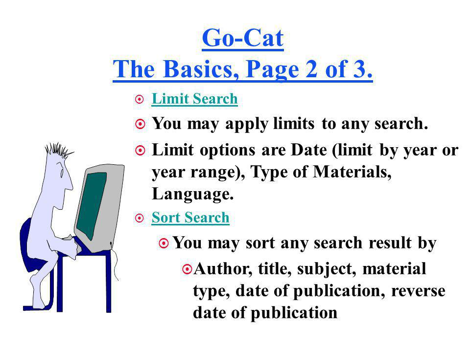 Go-Cat The Basics, Page 2 of 3.¤ Limit Search ¤ You may apply limits to any search.