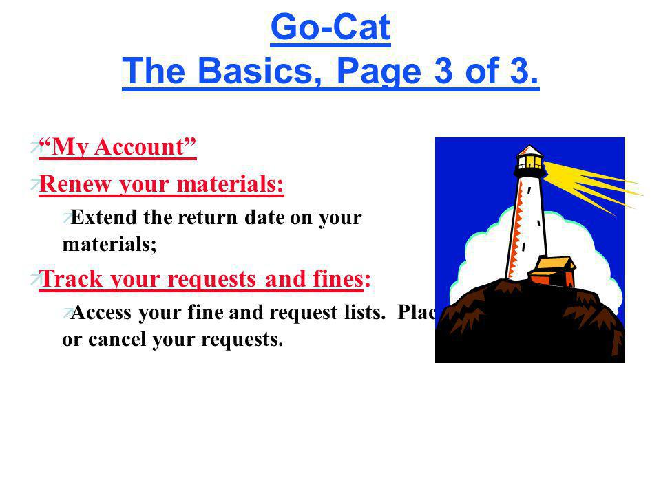 Go-Cat The Basics, Page 2 of 3. ¤ Limit Search ¤ You may apply limits to any search.