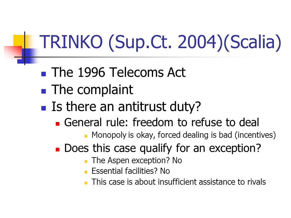 TRINKO (Sup.Ct. 2004)(Scalia) The 1996 Telecoms Act The complaint Is there an antitrust duty.