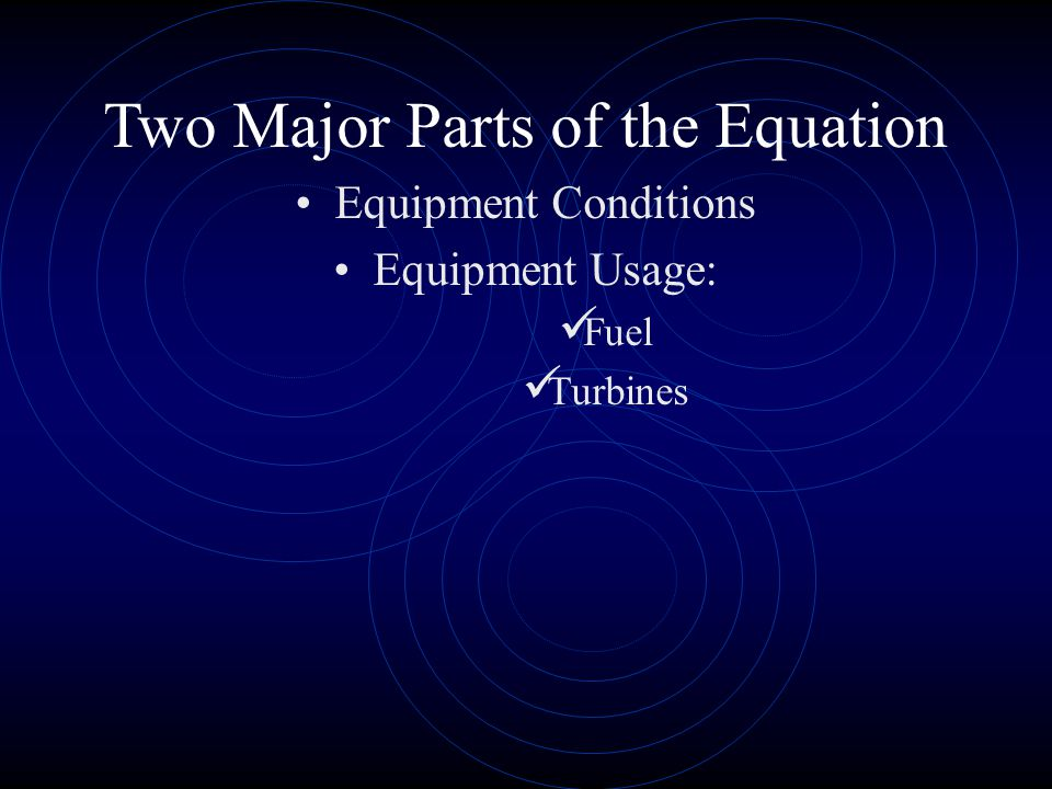 Two Major Parts of the Equation Equipment Conditions Equipment Usage: Fuel Turbines