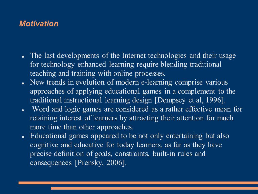 Motivation The last developments of the Internet technologies and their usage for technology enhanced learning require blending traditional teaching and training with online processes.