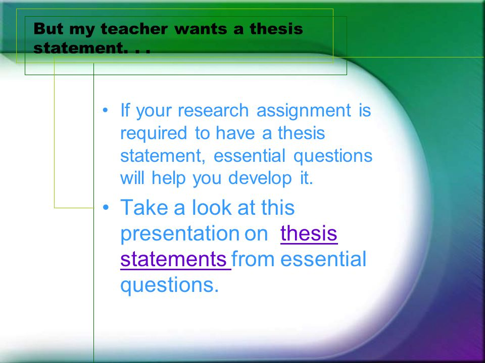 But my teacher wants a thesis statement...