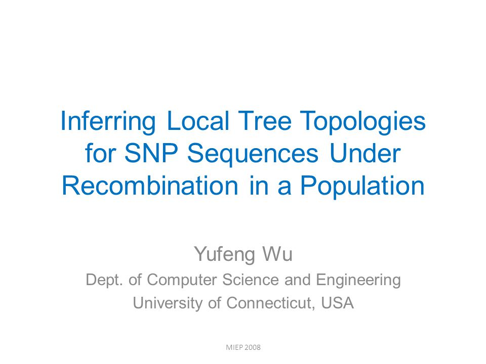 Inferring Local Tree Topologies for SNP Sequences Under Recombination in a Population Yufeng Wu Dept.