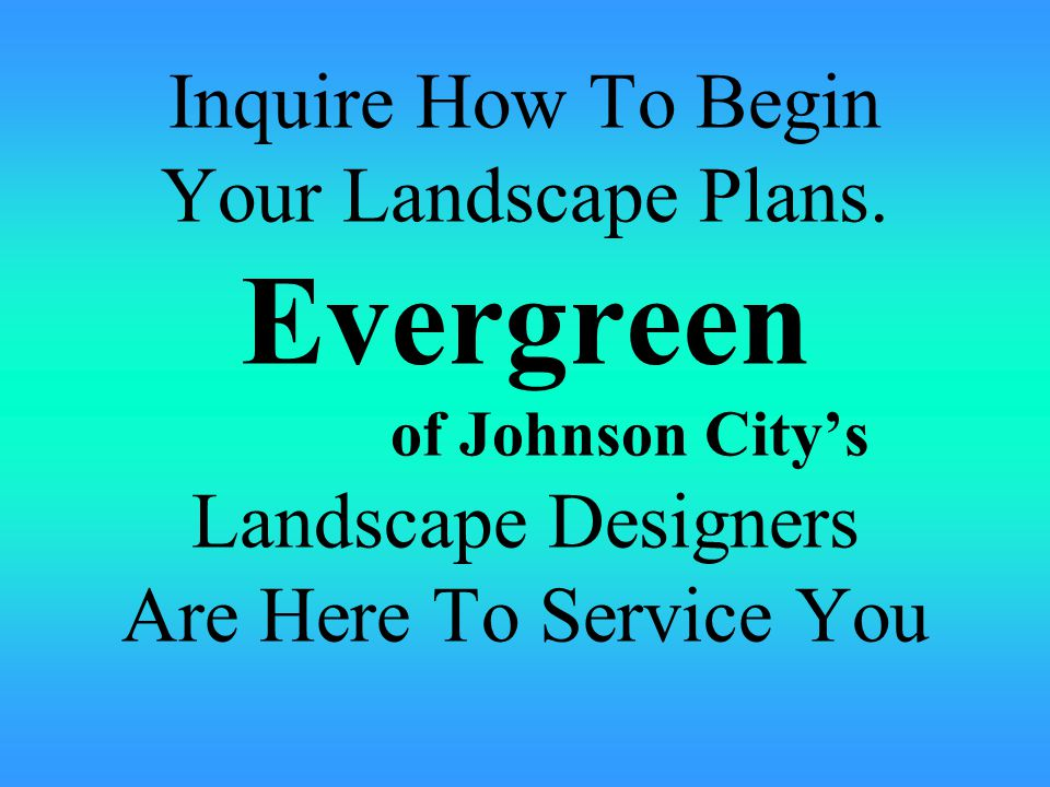 Inquire How To Begin Your Landscape Plans.