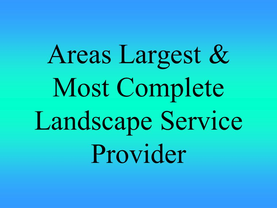 Areas Largest & Most Complete Landscape Service Provider
