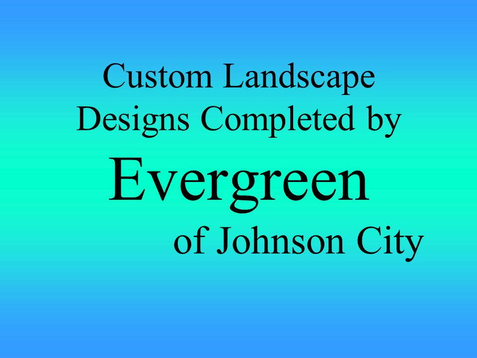 Custom Landscape Designs Completed by Evergreen of Johnson City