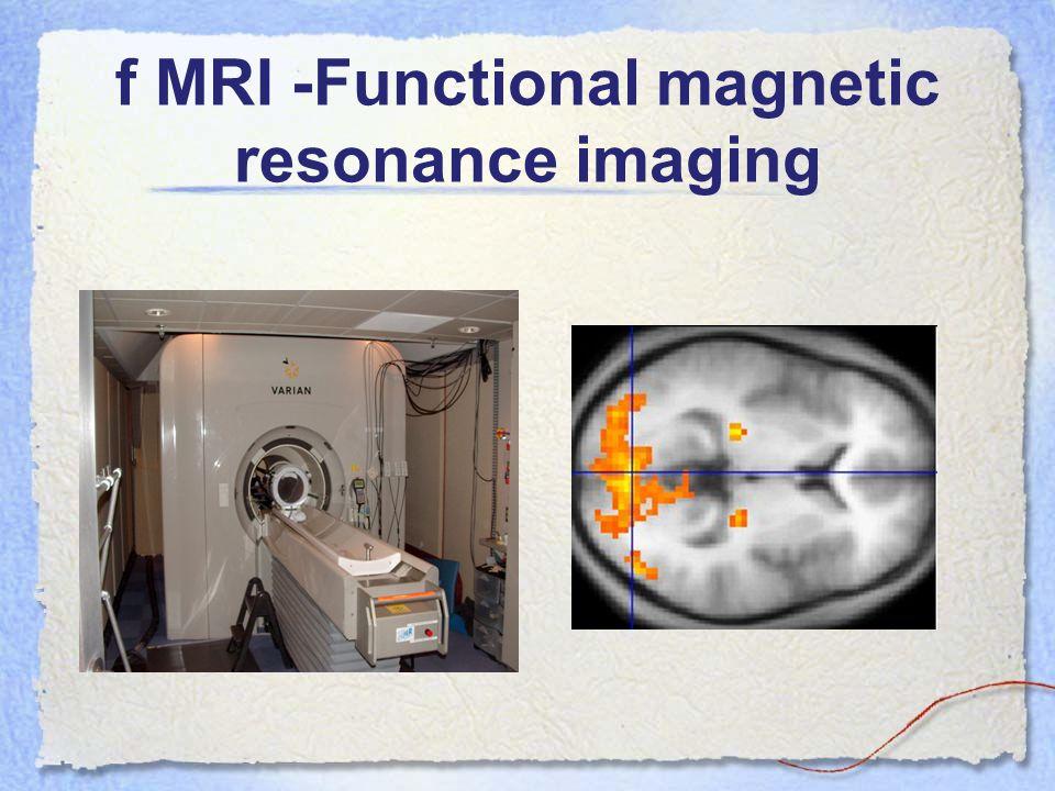 f MRI -Functional magnetic resonance imaging