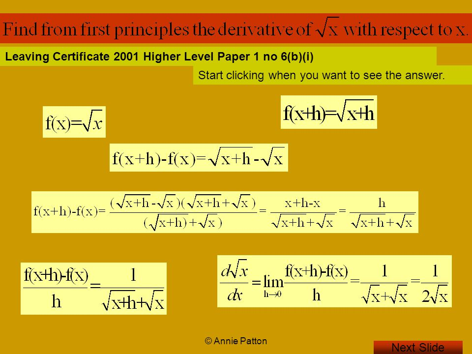© Annie Patton Next Slide Leaving Certificate 2001 Higher Level Paper 1 no 6(b)(i) Start clicking when you want to see the answer.