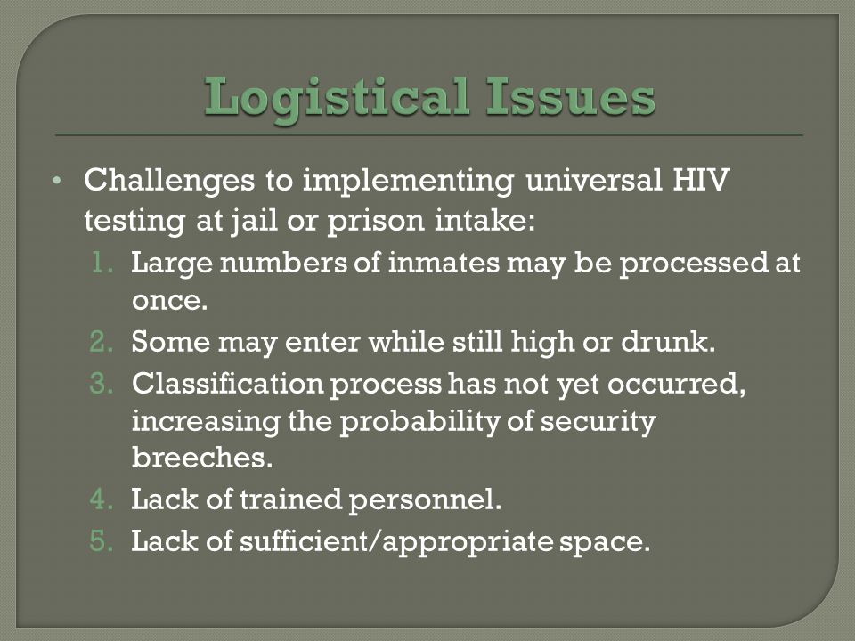 Challenges to implementing universal HIV testing at jail or prison intake: 1.Large numbers of inmates may be processed at once.