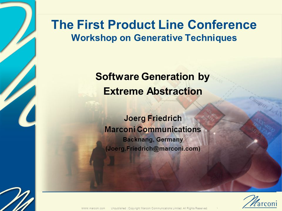 Unpublished : Copyright Marconi Communications Limited. All Rights Reserved. www.marconi.com 1 The First Product Line Conference Workshop on Generativ