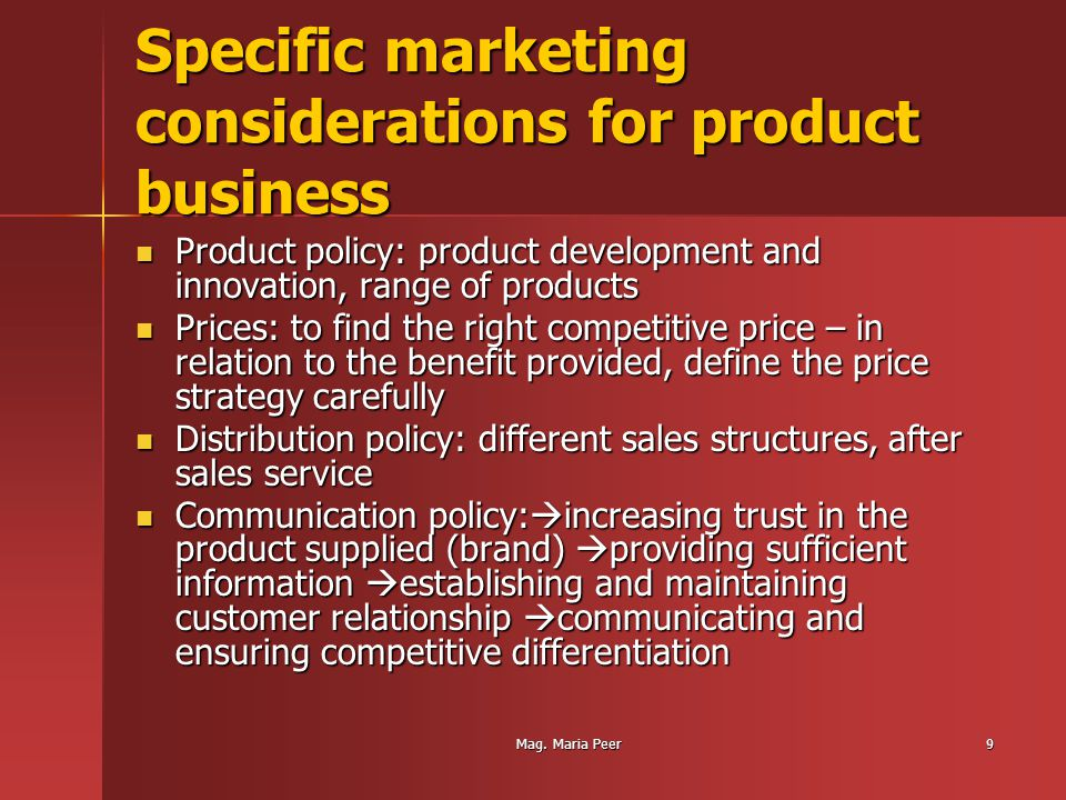 Mag. Maria Peer9 Specific marketing considerations for product business Product policy: product development and innovation, range of products Product