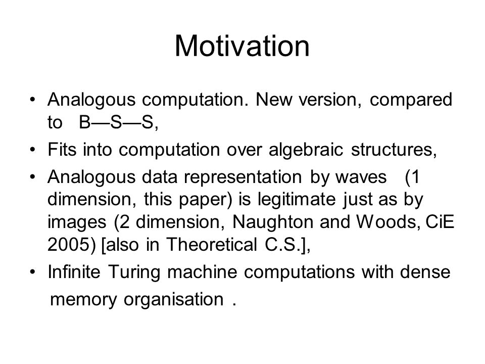 Motivation Analogous computation. New version, compared to B—S—S, Fits into computation over algebraic structures, Analogous data representation by wa