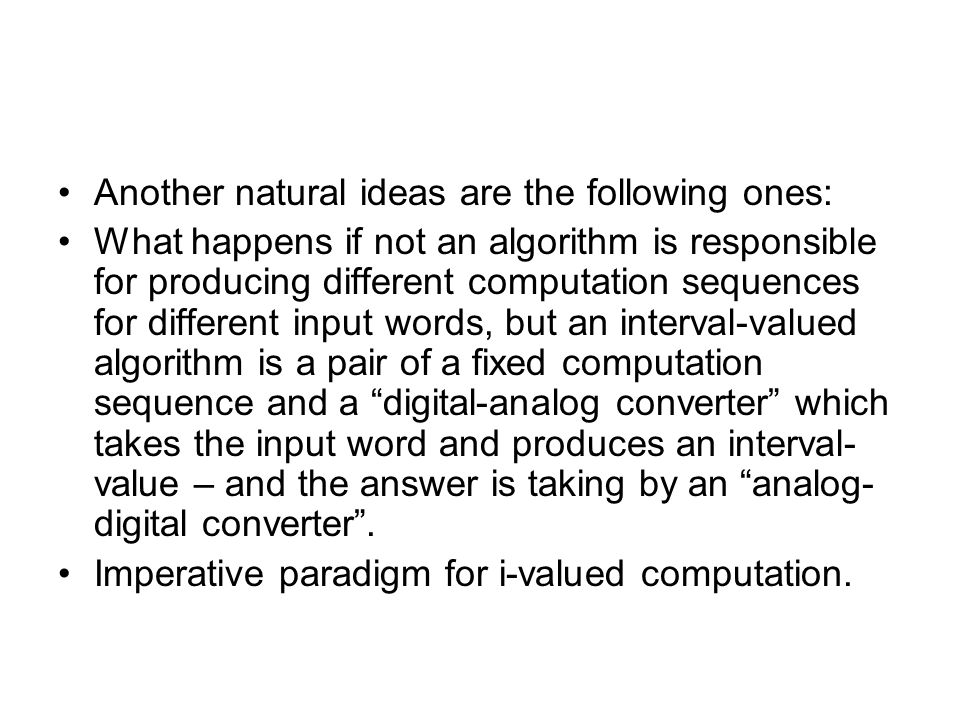 Another natural ideas are the following ones: What happens if not an algorithm is responsible for producing different computation sequences for differ