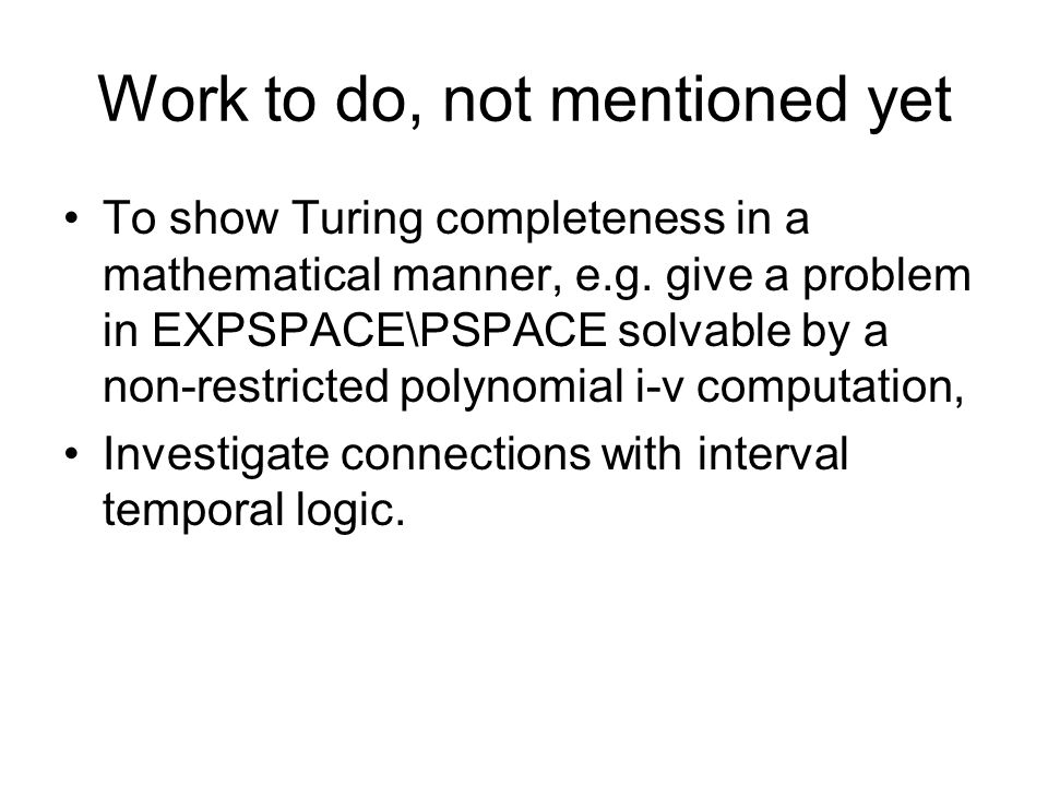 Work to do, not mentioned yet To show Turing completeness in a mathematical manner, e.g.