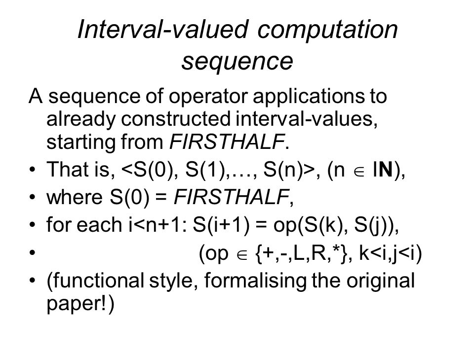 Interval-valued computation sequence A sequence of operator applications to already constructed interval-values, starting from FIRSTHALF.