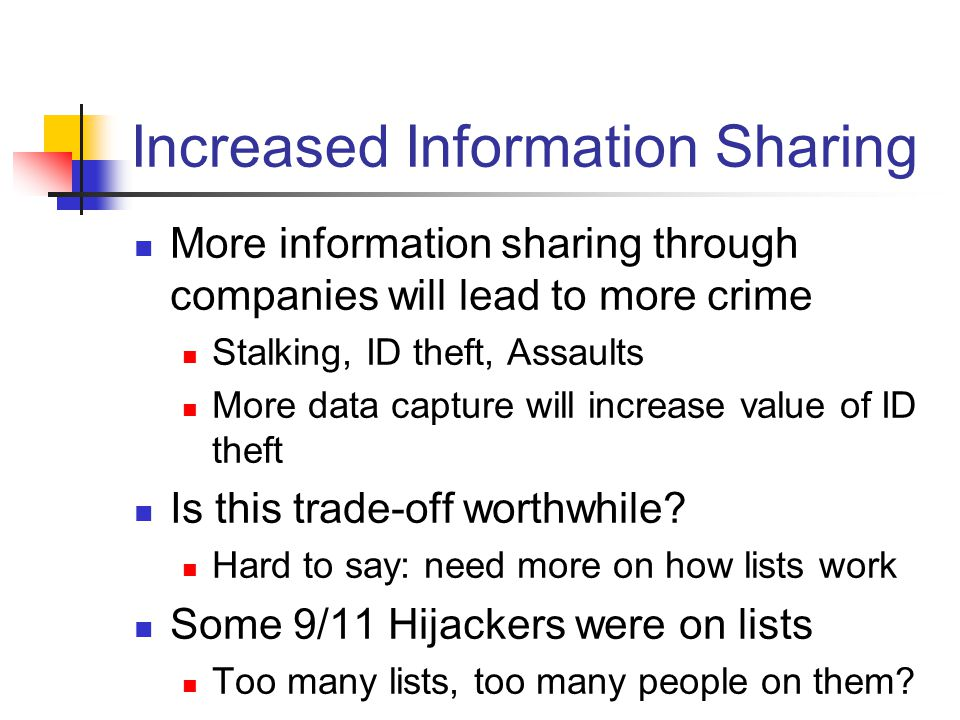 Increased Information Sharing More information sharing through companies will lead to more crime Stalking, ID theft, Assaults More data capture will i