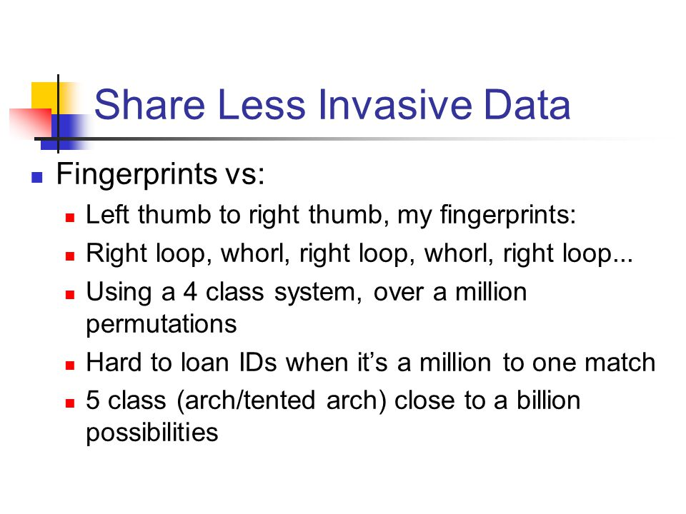 Share Less Invasive Data Fingerprints vs: Left thumb to right thumb, my fingerprints: Right loop, whorl, right loop, whorl, right loop... Using a 4 cl