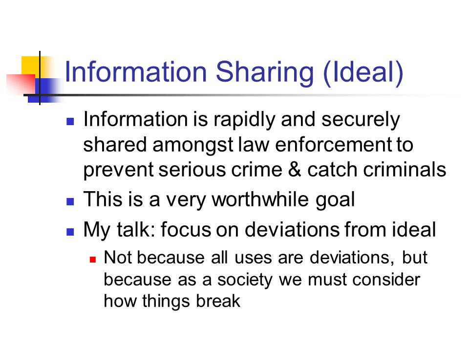 Information Sharing (Ideal) Information is rapidly and securely shared amongst law enforcement to prevent serious crime & catch criminals This is a ve