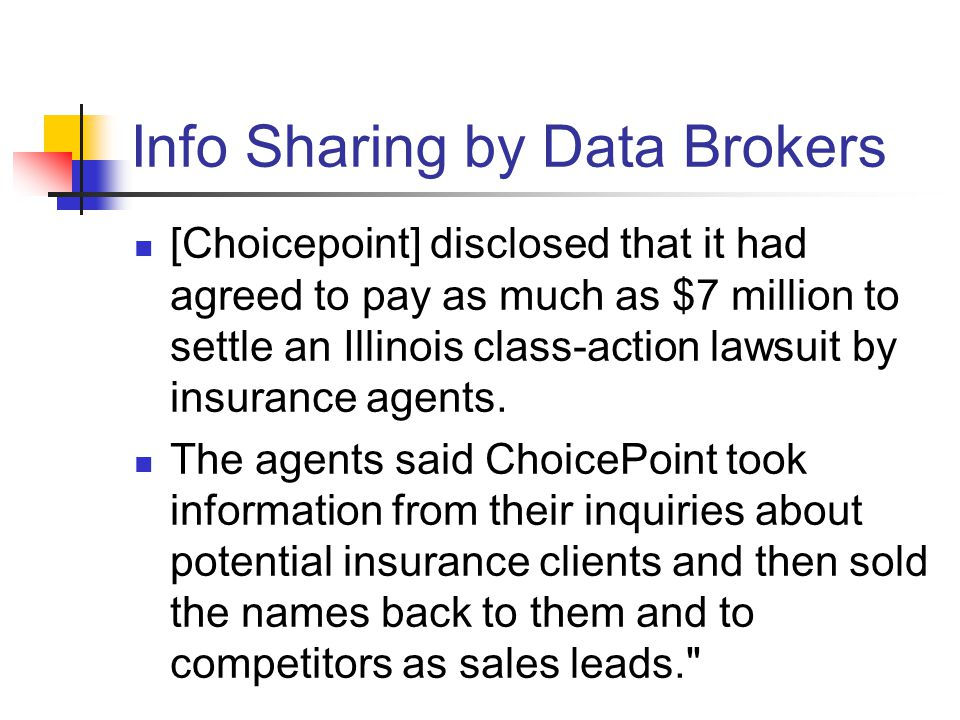 Info Sharing by Data Brokers [Choicepoint] disclosed that it had agreed to pay as much as $7 million to settle an Illinois class-action lawsuit by ins