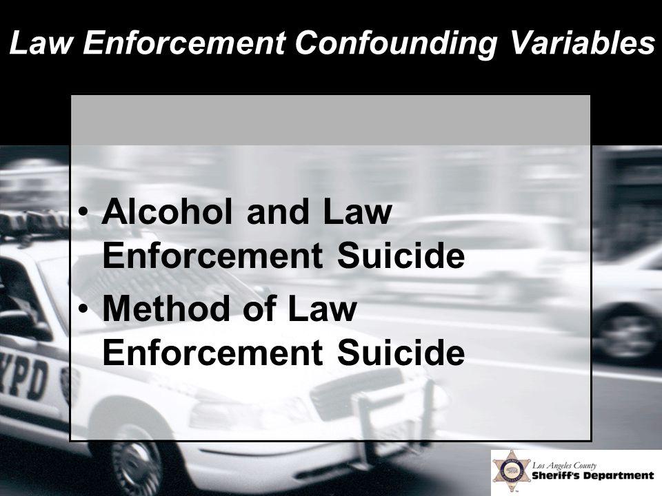 Law Enforcement Confounding Variables Alcohol and Law Enforcement Suicide Method of Law Enforcement Suicide