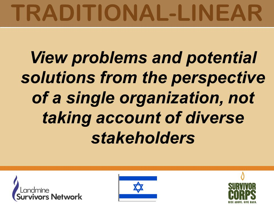 TRADITIONAL-LINEAR View problems and potential solutions from the perspective of a single organization, not taking account of diverse stakeholders