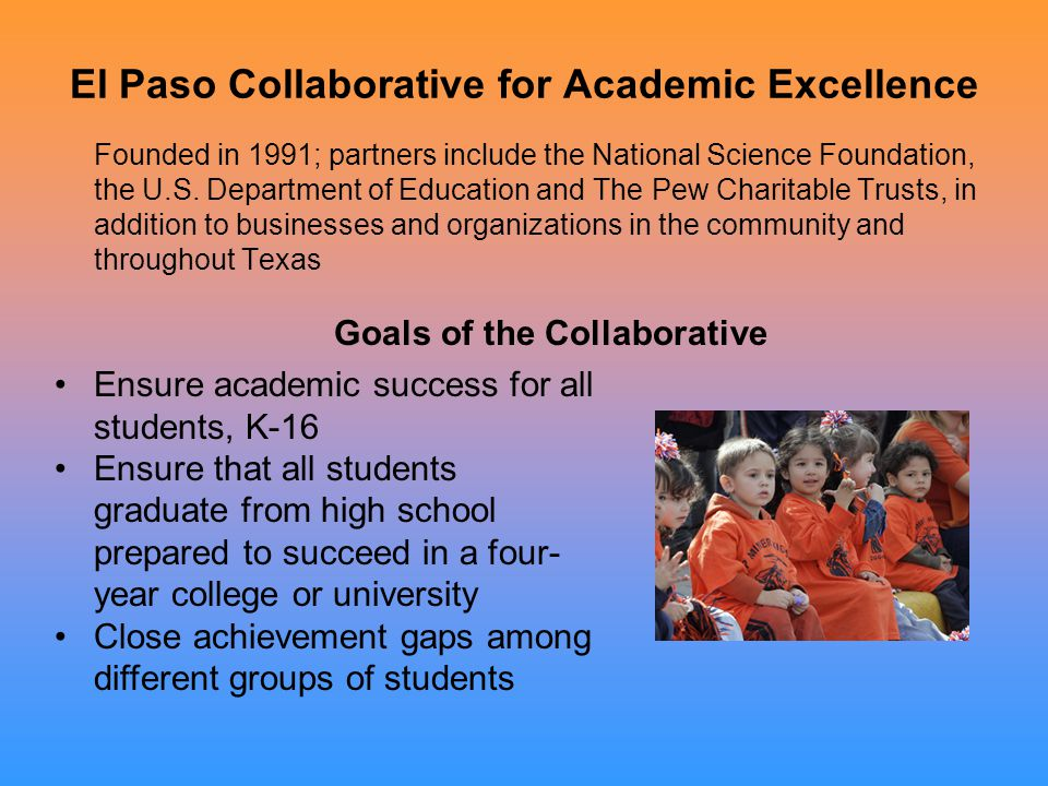 El Paso Collaborative for Academic Excellence Founded in 1991; partners include the National Science Foundation, the U.S.