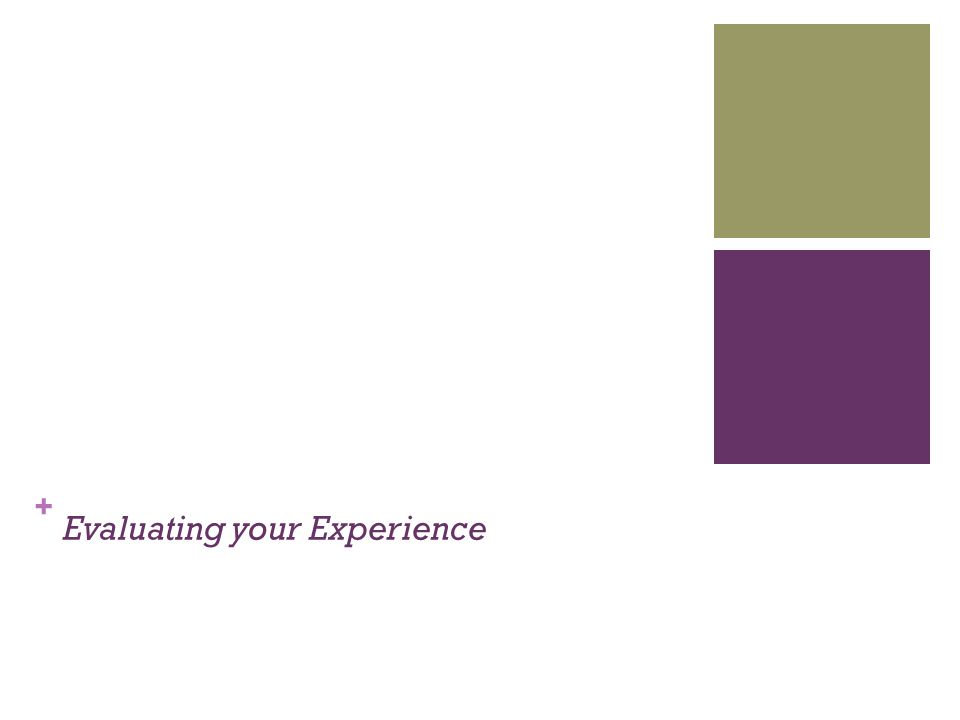 + Evaluating your Experience