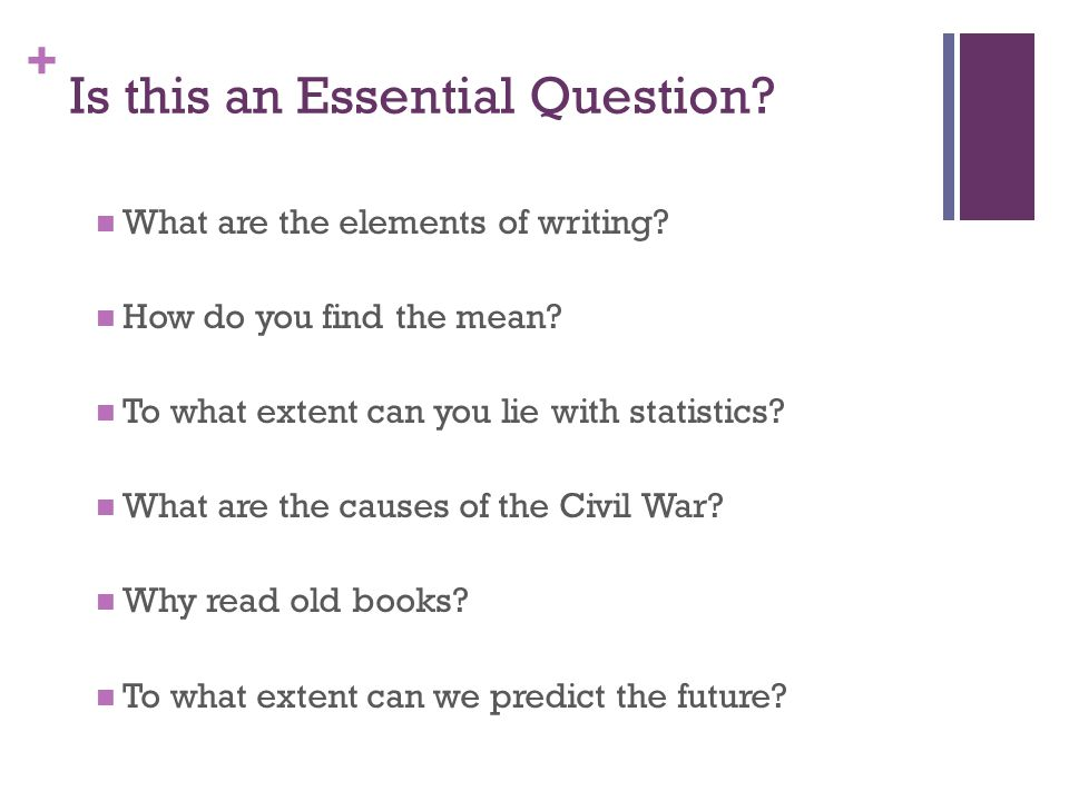 + Is this an Essential Question.What are the elements of writing.