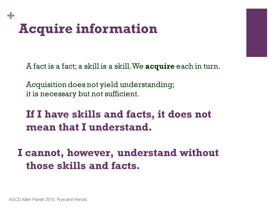 + A fact is a fact; a skill is a skill.We acquire each in turn.