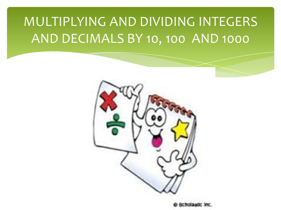 MULTIPLYING AND DIVIDING INTEGERS AND DECIMALS BY 10, 100 AND 1000